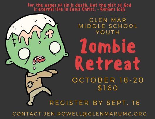 Glen Mar Middle School Youth Zombie Retreat, October 18-20. $160. Register by Sept. 16. Contact jen.rowell@glenmarumc.org .